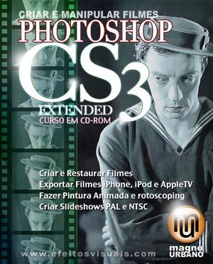 PHOTOSHOP CS3 EXTENDED - CRIAÇÃO E MANIPULAÇÃO DE FILMES